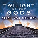 Twilight of the Gods: The Mayan Calendar and the Return of the Extraterrestrials Audiobook by Erich von Daniken Narrated by Kirby Heyborne
