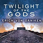 Twilight of the Gods: The Mayan Calendar and the Return of the Extraterrestrials | Erich von Daniken