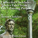 Twelve Tales from Life's Passing Parade: Collected Chekhov | Anton Chekhov