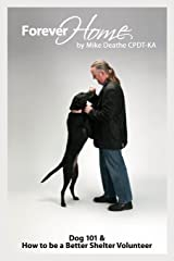 Forever Home...: Dog Training 101 & How to Be a Better Shelter Volunteer Paperback