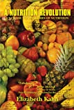 A Nutrition Revolution, Elizabeth Kahn, 1463424701