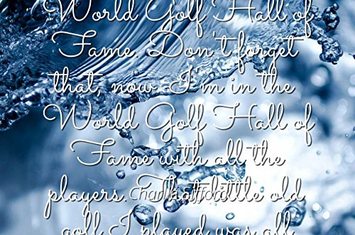 World Golf Hall Of Fame - Charlie Sifford - Famous Quotes Laminated Poster Print 24x20 - Man, I'm in The World Golf Hall of Fame. Don't Forget That, Now. I'm in The World Golf Hall of Fame with All The Players. That Little ol