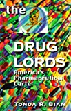 The Drug Lords... America's Pharmaceutical Cartel, Bian, Tonda R., 0965456803