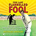 The Last Flanelled Fool: My Small Part in English Cricket's Demise and Its Large Part in Mine Audiobook by Michael Simkins Narrated by Jonathan Keeble