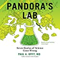 Pandora's Lab: Seven Stories of Science Gone Wrong Audiobook by Paul A. Offit, MD Narrated by Greg Tremblay