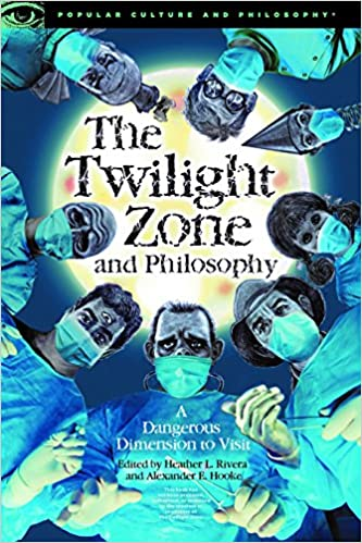 A Dangerous Dimension to Visit The Twilight Zone and Philosophy