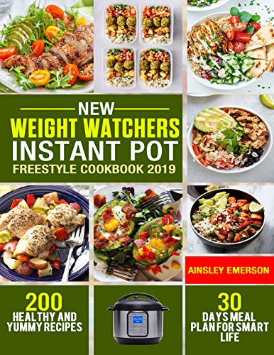 New  Weight Watchers Instant Pot Freestyle Cookbook 2019: 200 Healthy and Yummy Recipes & 30 Days Meal Plan for Smart Life by Ainsley Emerson