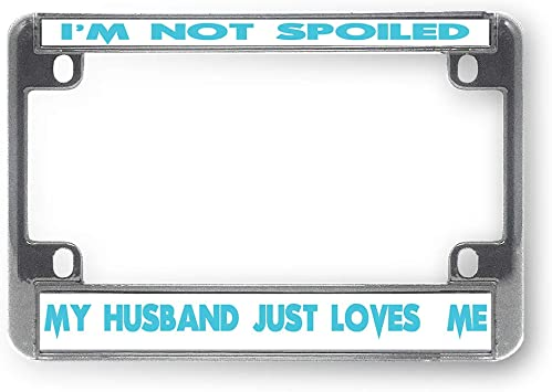 Spoiled… And Loving It Chrome Metal License Plate Frame