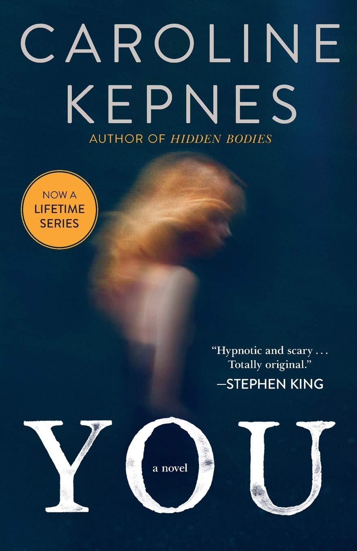 Amazon Com You A Novel 1 The You Series 9781476785608 Kepnes Caroline Books