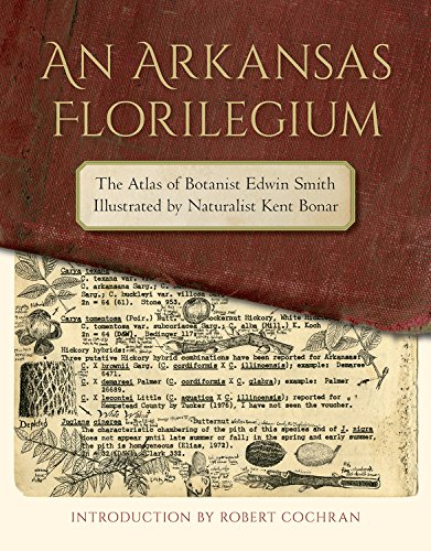 An Arkansas Florilegium: The Atlas of Botanist Edwin Smith Illustrated by Naturalist Kent Bonar (The Arkansas Character)