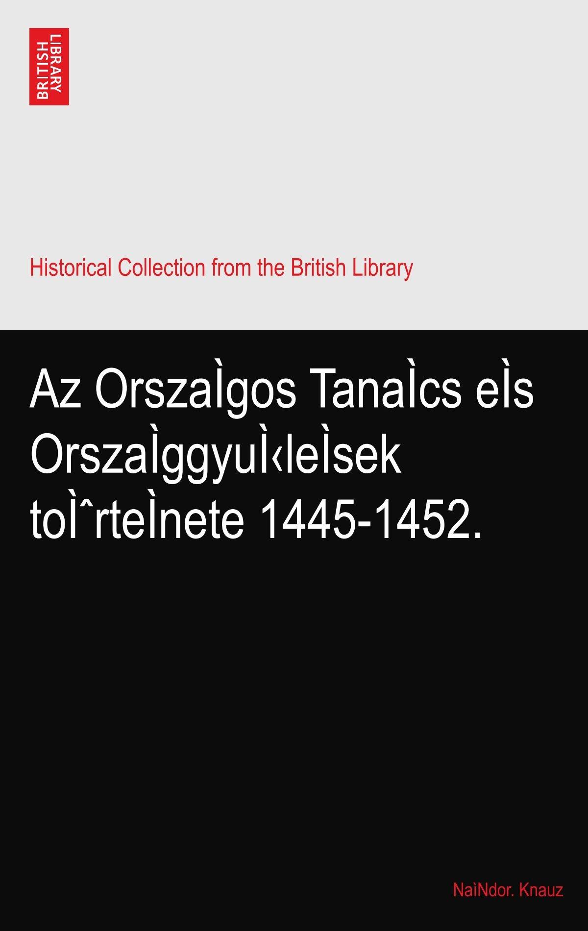 Az OrszaÌgos TanaÌcs eÌs OrszaÌggyuÌ‹leÌsek törteÌnete 1445-1452. pdf epub