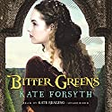 Bitter Greens Audiobook by Kate Forsyth Narrated by Kate Reading
