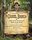 The Trailblazing Life of Daniel Boone and How Early Americans Took to the Road, Cheryl Harness, 1426301464