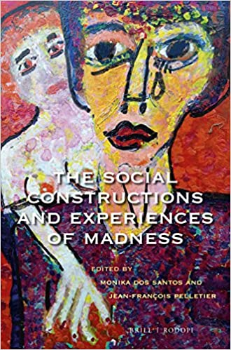 The Social Constructions and Experiences of Madness (At the Interface / Probing the Boundaries)