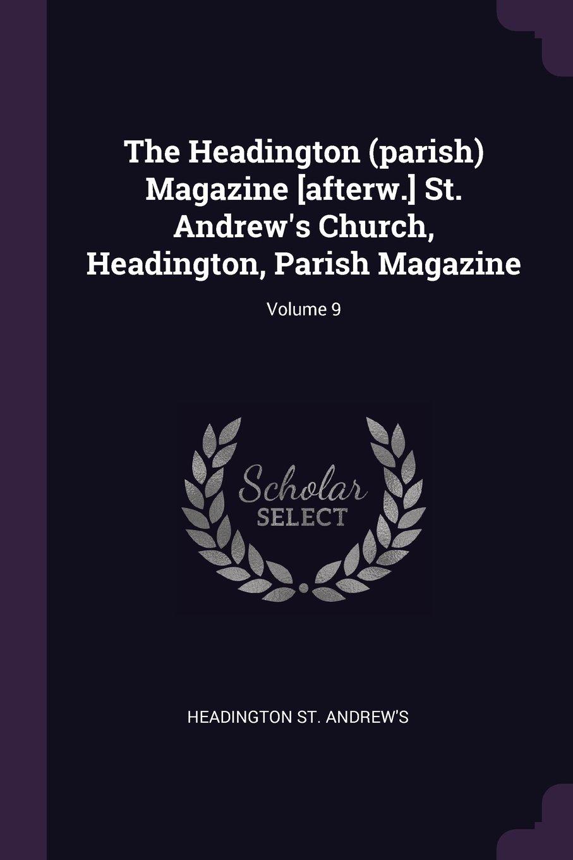 The Headington (Parish) Magazine [afterw.] St. Andrew's Church, Headington, Parish Magazine; Volume 9 pdf