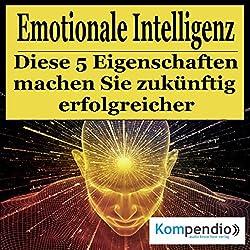 Emotionale Intelligenz: Diese fünf Eigenschaften machen Sie zukünftig erfolgreicher
