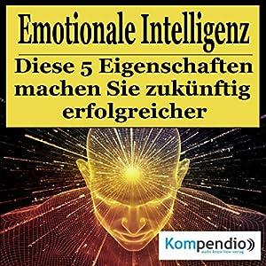 Emotionale Intelligenz: Diese fünf Eigenschaften machen Sie zukünftig erfolgreicher Hörbuch
