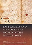 East Anglia and Its North Sea World in the Middle Ages, Bates, David and Liddiard, Robert, 1783270365