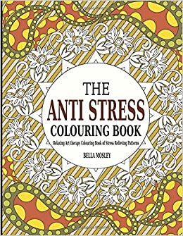 The Anti Stress Colouring Book Relaxing Art Therapy Of Relieving Patterns Volume 1 Adult Books Mindfulness