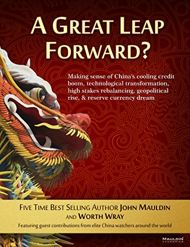 A Great Leap Forward?: Making Sense of  China's Cooling Credit Boom, Technological Transformation, High Stakes Rebalancing, Geopolitical Rise, & Reserve Currency (Leap Silk)