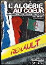 L'Algérie au coeur : révolutionnaires et anticolonialistes à Renault-Billancourt : Révolutionnaires et anticolonialistes à Renault-Billancourt par Benoits