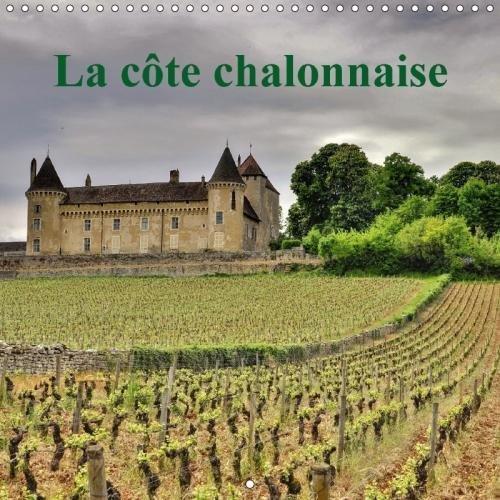 La Cote Chalonnaise 2018: La Cote Chalonnaise Etire Ses Vignes Sur 25 Km De Long Et 7 Km De Large. (Calvendo Nature) (French (Vignes Cote)