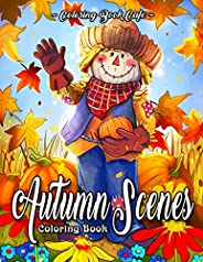 Autumn Scenes Coloring Book: An Adult Coloring Book Featuring Beautiful Autumn Scenes, Cute Animals and Relaxi