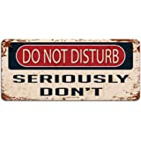 Do Not Disturb Seriously Don't - Vintage Effect Metal Sign / Plaque