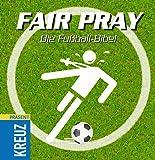 Fair Pray: Die Fussball-Bibel