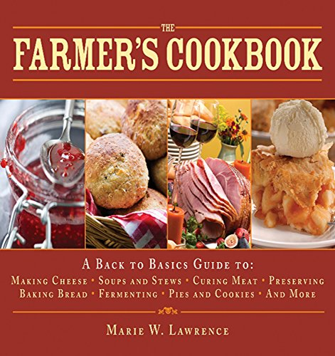 The Farmer's Cookbook: A Back to Basics Guide to: Making Cheese, Soups and Stews, Curing Meat, Preserving, Baking Bread, Fermenting, Pies and Cookies, and More (The Handbook Series) by Marie W. Lawrence