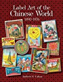 Label Art of the Chinese World, 1890-1976, Andrew S. Cahan, 076434031X