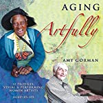 Aging Artfully: 12 Profiles: Visual and Performing Women Artists 85-105 | Amy Gorman