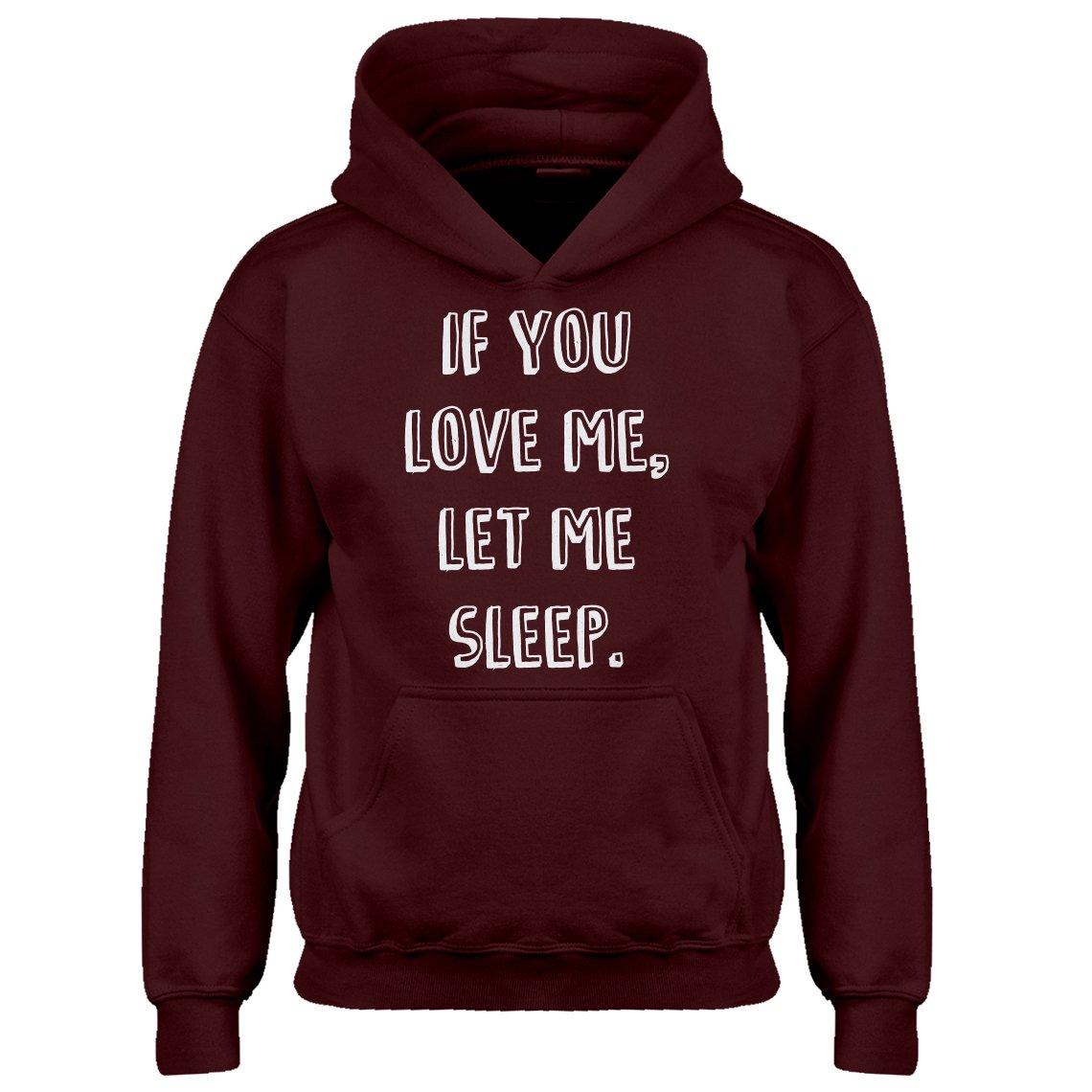 Kids Hoodie If You Love Me Let Me Sleep Large Maroon Hoodie