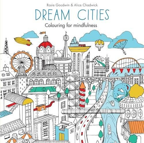 Dream Cities Colouring For Mindfulness Amazoncouk Rosie Goodwin Alice Chadwick 9780600632108 Books