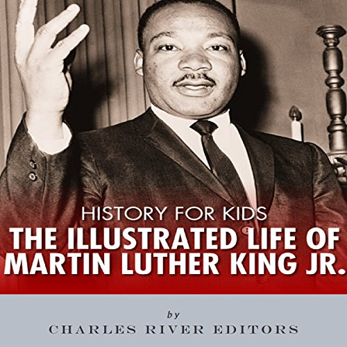 History for Kids: The Illustrated Life of Martin Luther King Jr. (Martin Luther King Jr Bio For Kids)