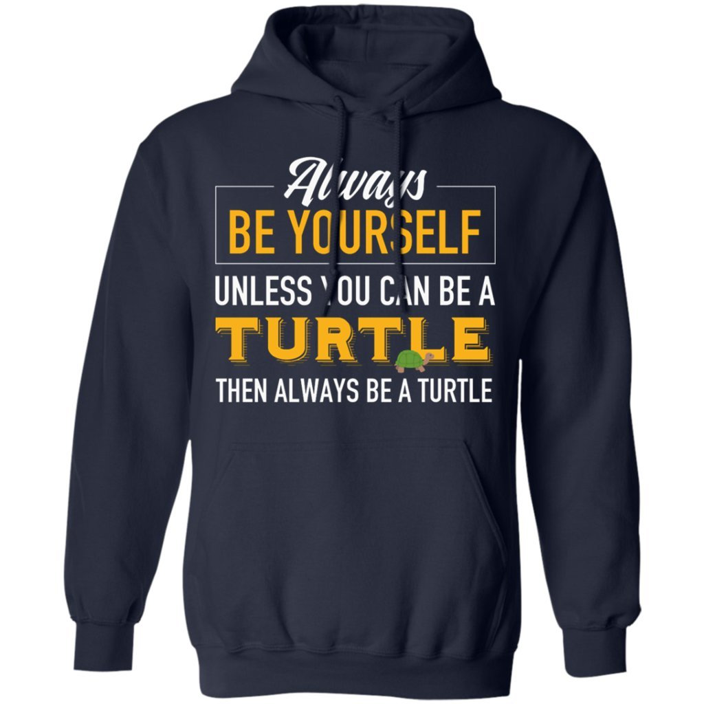 Always Be Yourself Unless You Can Be A Turtle Hoodie Funny Turtle
