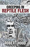 Creeping in Reptile Flesh, Robert Hood, 9186865188