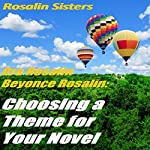Choosing a Theme for Your Novel: Do You Know Your Novel's Theme? Know Your Theme, Let's Talk Theme: What Is Theme in Fiction? Writing a Best Seller, Book 2 | Ora Rosalin,Beyonce Rosalin