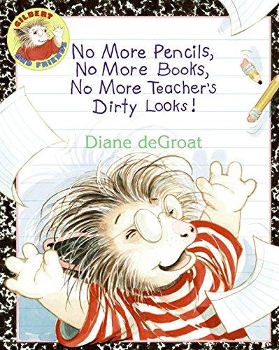 No More Pencils, No More Books, No More Teacher's Dirty Looks! (Gilbert)