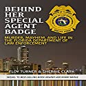 Behind Her Special Agent Badge: Murder, Mayhem, and Life in the Florida Department of Law Enforcement Audiobook by Floy Turner, Sherrie Clark Narrated by Lee Ann Howlett