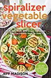 Spiralizer Vegetable Slicer: 25 Healthy Meals With Simple Ingredients That You Already Have On Hand