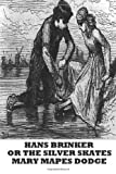 Hans Brinker or the Silver Skates, Mary Dodge, 1482736977