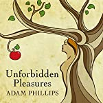Unforbidden Pleasures | Adam Phillips