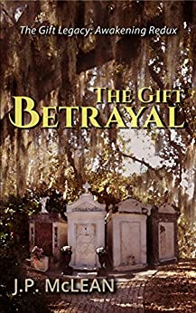 The Gift: Betrayal (The Gift Legacy Book 7) by [McLean, JP]