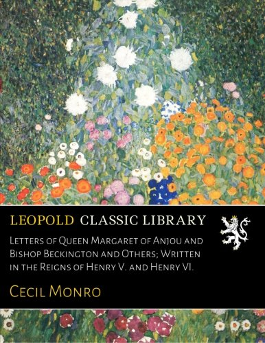 Download Letters of Queen Margaret of Anjou and Bishop Beckington and Others; Written in the Reigns of Henry V. and Henry VI. pdf