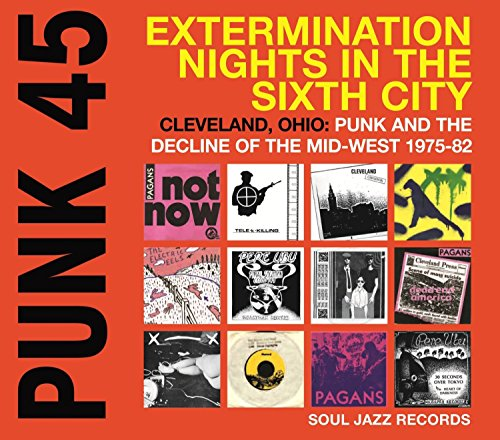 Punk 45  Extermination Nights In The Sixth City   Cleveland  Ohio  Punk And The Decline Of The Mid West 1975 80