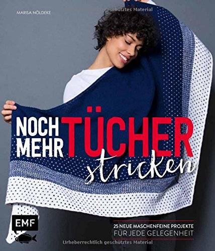 Noch mehr Tücher stricken: 25 neue maschenfeine Projekte für jede Gelegenheit