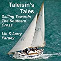 Taleisin's Tales: Sailing Towards the Southern Cross Audiobook by Larry Pardey, Lin Pardey Narrated by Michelle Murillo