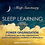 Power Organization & Efficiency, Get & Stay Organized Now: Sleep Learning, Guided Self Hypnosis, Meditation & Affirmations |  Jupiter Productions