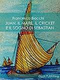 Juan, il mare, il cricket e il sogno di Sebastian (Italian Edition)